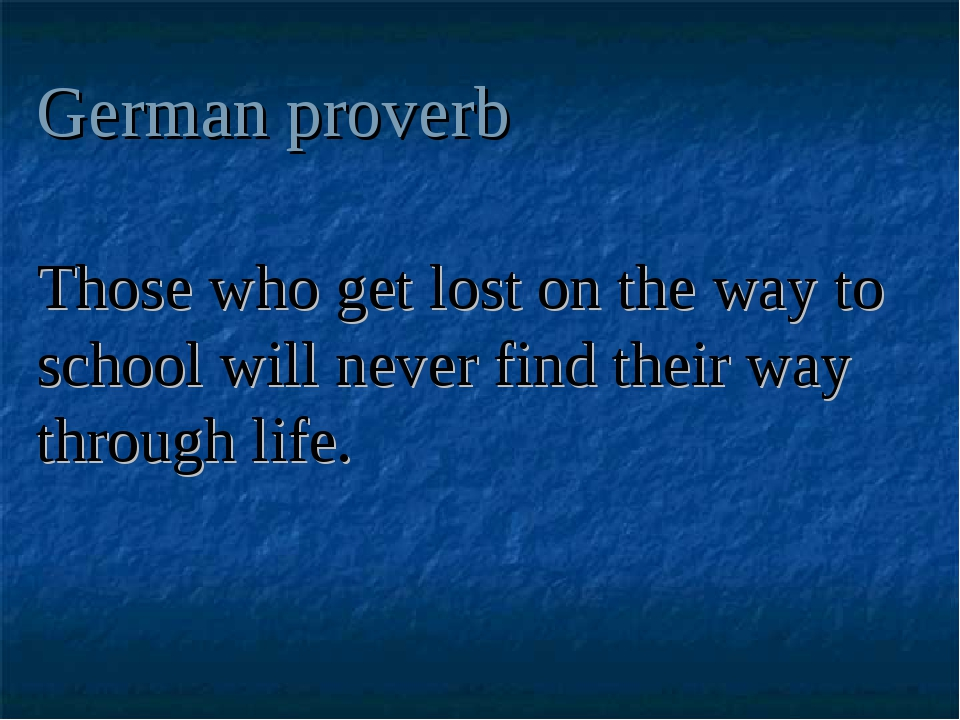 German proverb Those who get lost on the way to school will never find their...