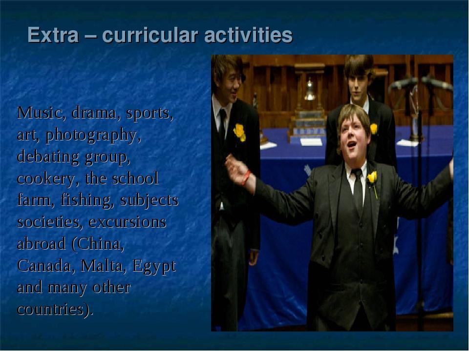 Extra – curricular activities Music, drama, sports, art, photography, debati...