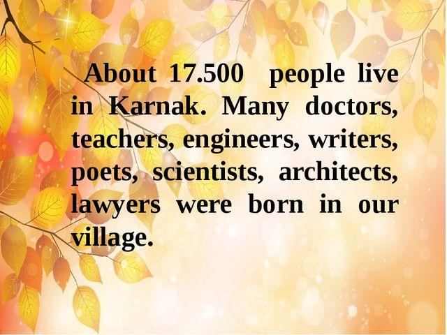 About 17.500 people live in Karnak. Many doctors, teachers, engineers, write...