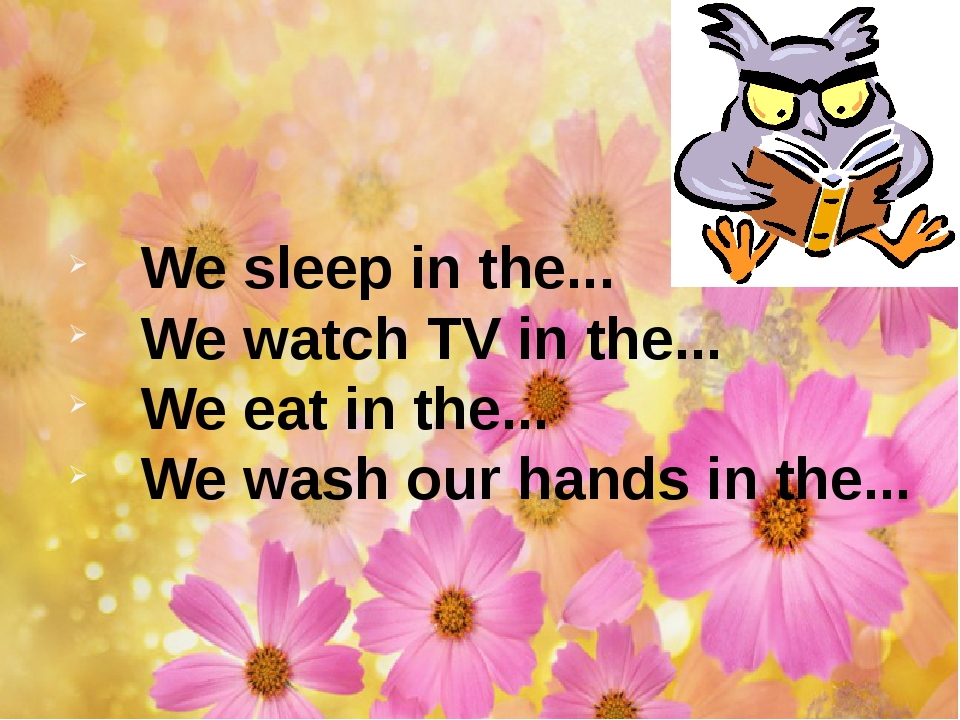 We sleep in the... We watch TV in the... We eat in the... We wash our hands i...