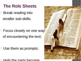 The Role Sheets Break reading into smaller sub-skills; Focus closely on one
