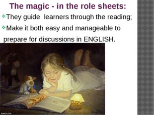 The magic - in the role sheets: They guide learners through the reading; Make