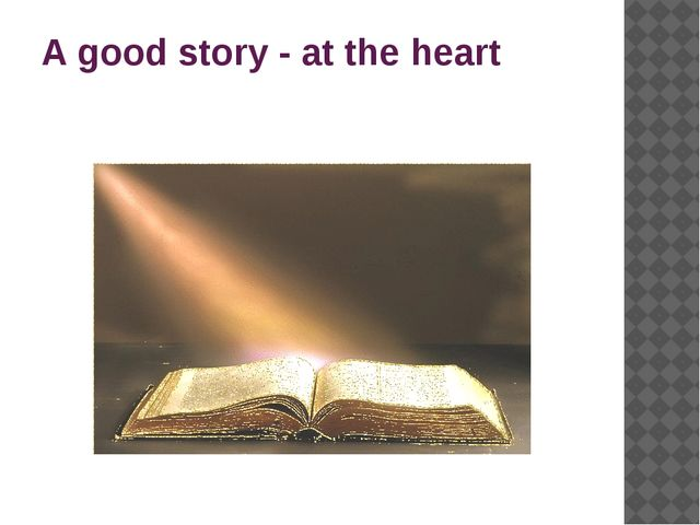 A good story - at the heart