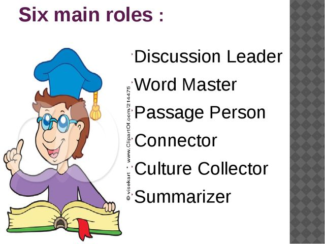 Six main roles : Discussion Leader Word Master Passage Person Connector Cult...