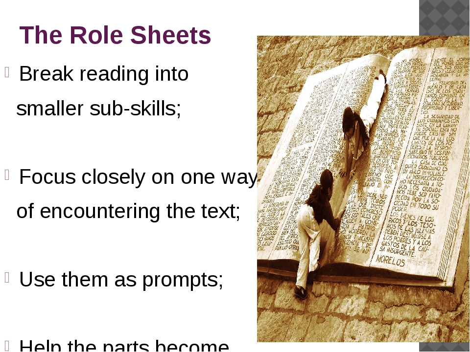 The Role Sheets Break reading into smaller sub-skills; Focus closely on one...