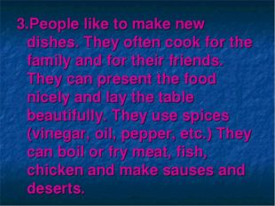 3.People like to make new dishes. They often cook for the family and for thei