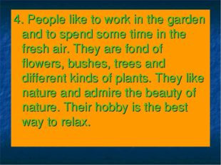4. People like to work in the garden and to spend some time in the fresh air.