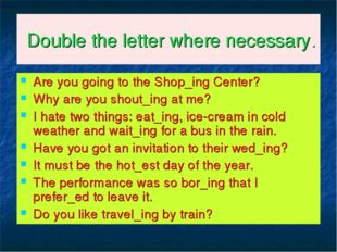Double the letter where necessary. Are you going to the Shop_ing Center? Why