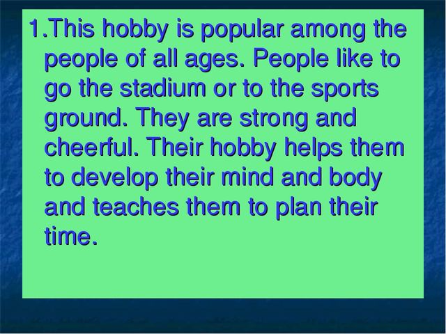 1.This hobby is popular among the people of all ages. People like to go the s...