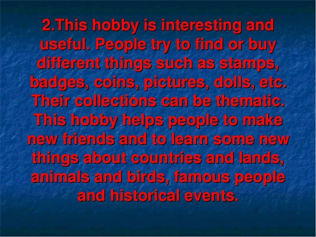 2.This hobby is interesting and useful. People try to find or buy different t...