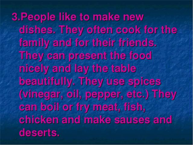3.People like to make new dishes. They often cook for the family and for thei...