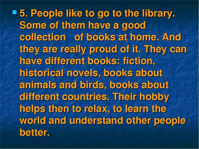 5. People like to go to the library. Some of them have a good collection of b...