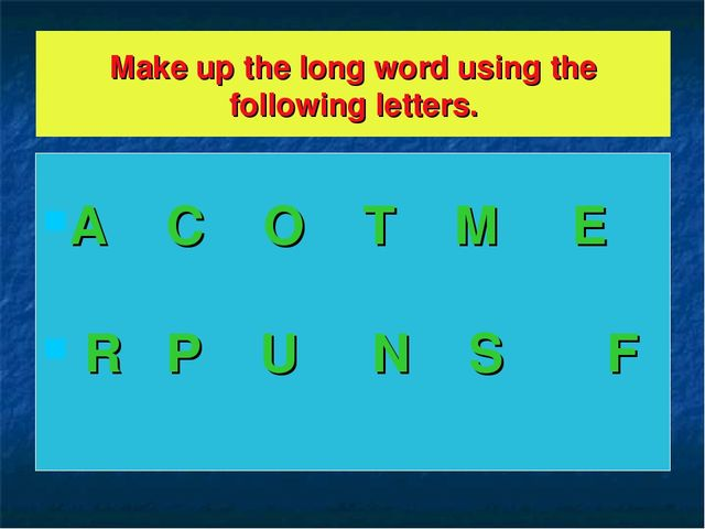 Make up the long word using the following letters. A C O T M E R P U N S F
