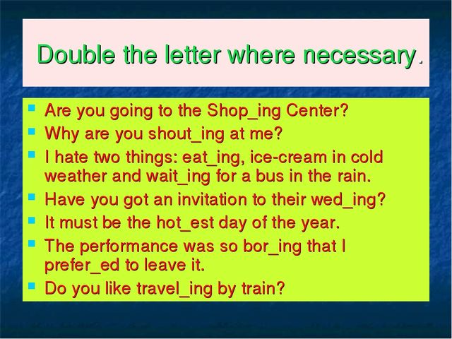 Double the letter where necessary. Are you going to the Shop_ing Center? Why...