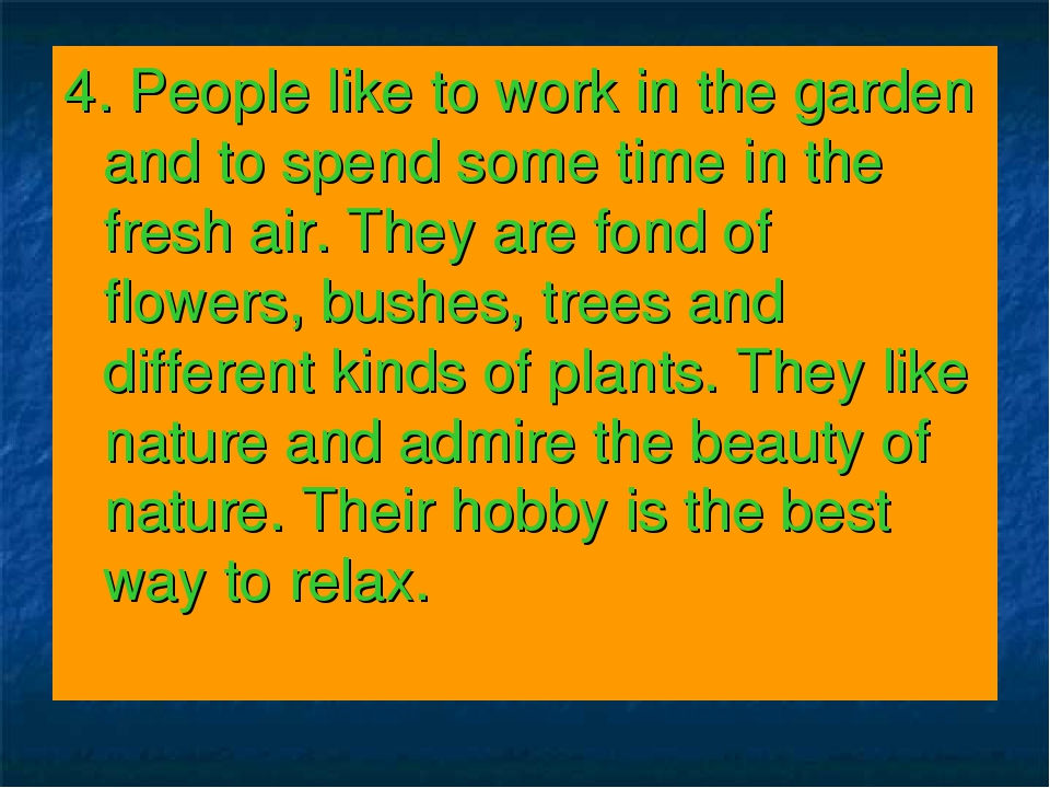 4. People like to work in the garden and to spend some time in the fresh air....