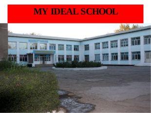 MY IDEAL SCHOOL