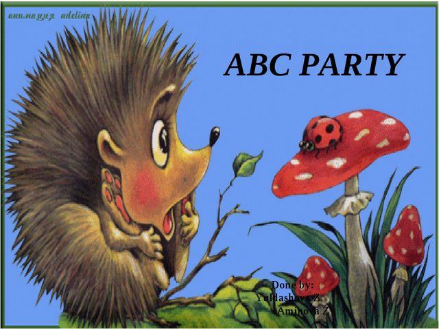 ABC PARTY Done by: Yuldashova Z Aminova Z