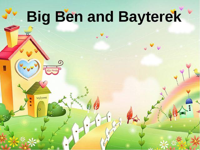 Big Ben and Bayterek