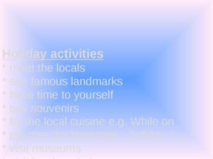 Holiday activities * meet the locals * see famous landmarks * have time to y
