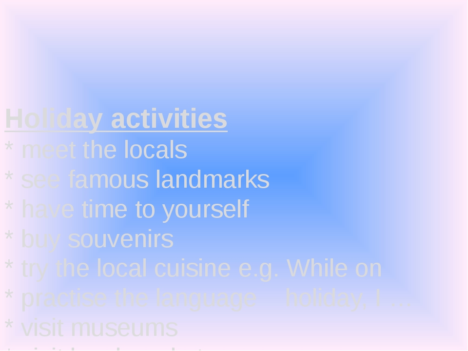Holiday activities * meet the locals * see famous landmarks * have time to y...