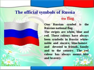 The official symbols of Russia the flag One Russian symbol is the Russian nat