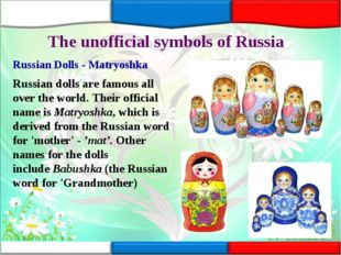 The unofficial symbols of Russia Russian Dolls - Matryoshka Russian dolls are