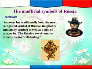 The unofficial symbols of Russia samovars Samovar has traditionally been the