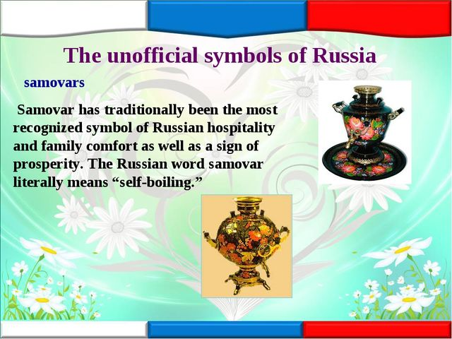 The unofficial symbols of Russia samovars Samovar has traditionally been the...
