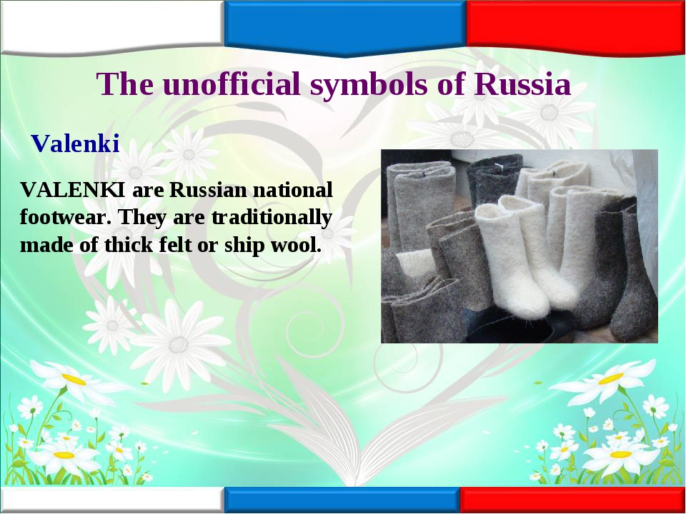 The unofficial symbols of Russia Valenki VALENKI are Russian national footwea...