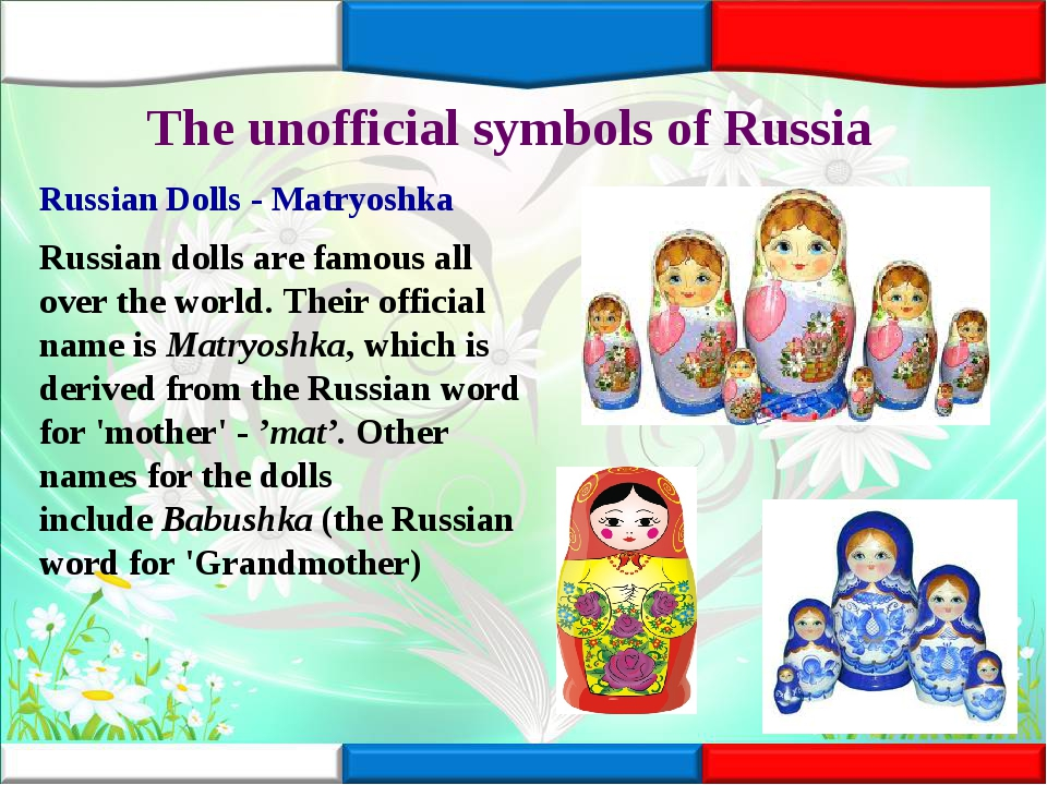 The unofficial symbols of Russia Russian Dolls - Matryoshka Russian dolls are...