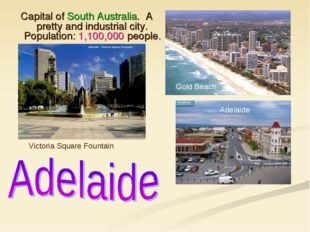Capital of South Australia. A pretty and industrial city. Population: 1,100,0