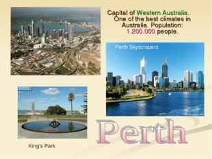 Capital of Western Australia. One of the best climates in Australia. Populati