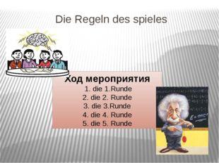 Die Regeln des spieles Ход мероприятия 1. die 1.Runde 2. die 2. Runde 3. die