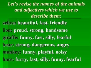 Let's revise the names of the animals and adjectives which we use to describe