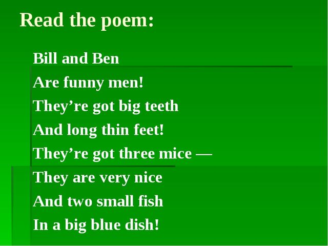 Read the poem: Bill and Ben Are funny men! They're got big teeth And long thi...