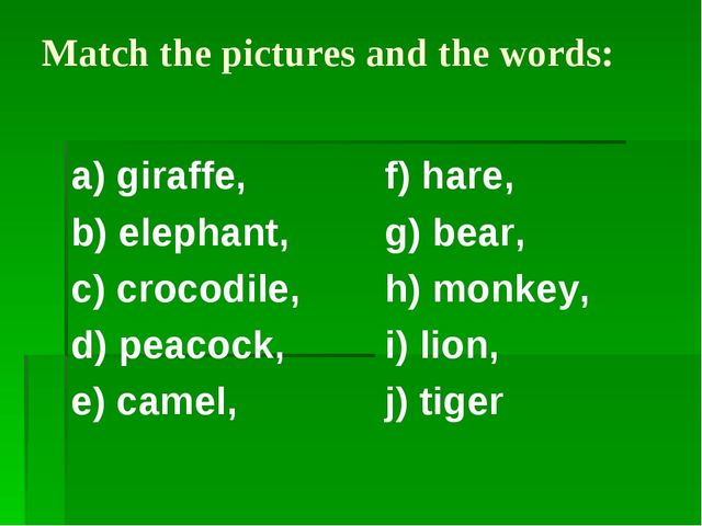 Match the pictures and the words: a) giraffe, b) elephant, c) crocodile, d) p...