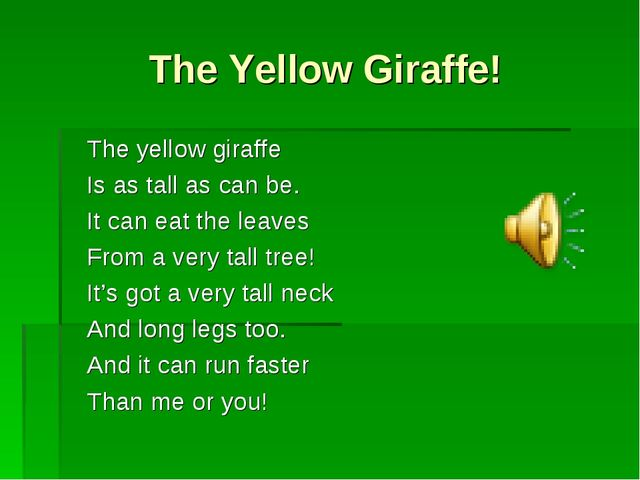 The Yellow Giraffe! The yellow giraffe Is as tall as can be. It can eat the l...