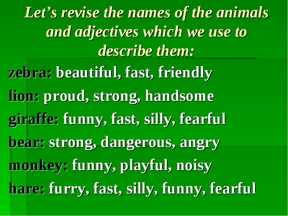 Let's revise the names of the animals and adjectives which we use to describe...