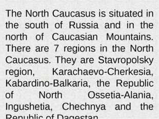 The North Caucasus is situated in the south of Russia and in the north of Cau