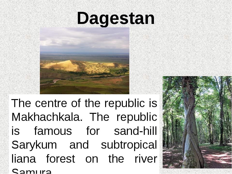 Dagestan The centre of the republic is Makhachkala. The republic is famous fo...