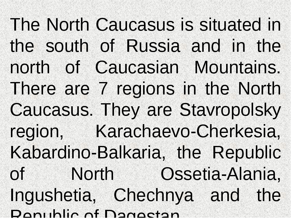The North Caucasus is situated in the south of Russia and in the north of Cau...