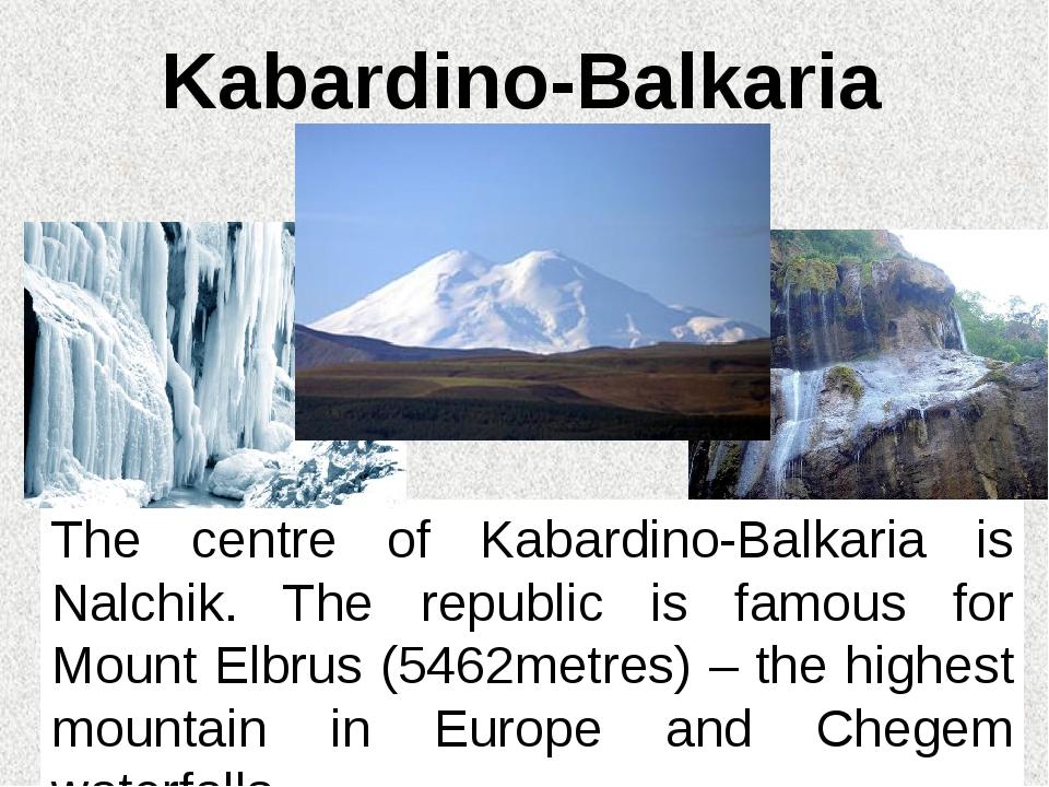 Kabardino-Balkaria The centre of Kabardino-Balkaria is Nalchik. The republic...