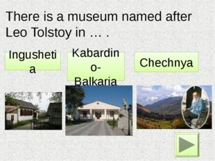 There is a museum named after Leo Tolstoy in … . Kabardino-Balkaria Ingusheti