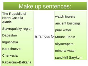 Make up sentences: is famous for The Republic of North Ossetia-Alania Stavrop