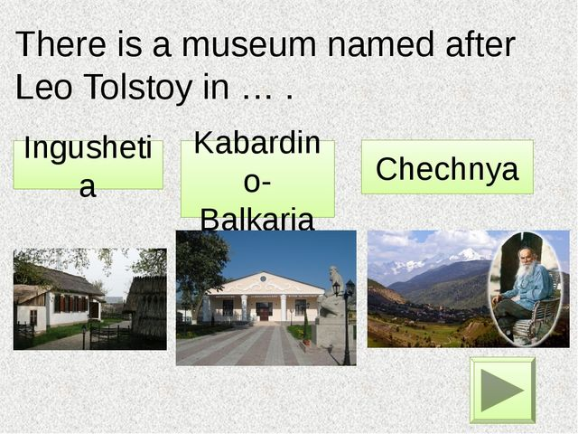 There is a museum named after Leo Tolstoy in … . Kabardino-Balkaria Ingusheti...
