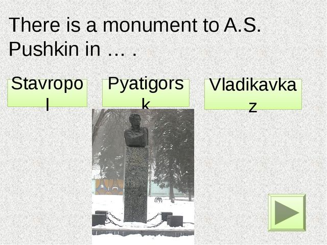There is a monument to A.S. Pushkin in … . Pyatigorsk Stavropol Vladikavkaz