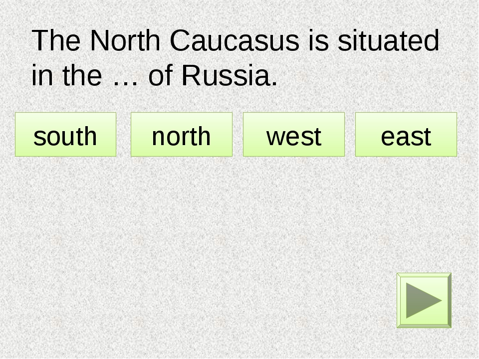 The North Caucasus is situated in the … of Russia. south north west east
