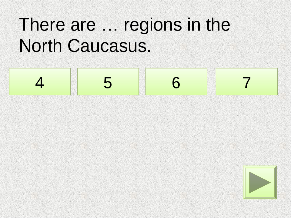 There are … regions in the North Caucasus. 4 5 6 7