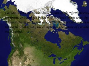 Canada is situated in the northern part of the North American continent. It