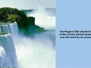 The Niagara Falls situated in that part of the country attracts people from a